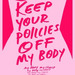 Keep your policies off my body poster